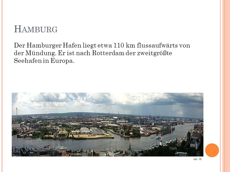 Hamburg Der Hamburger Hafen liegt etwa 110 km flussaufwärts von der Mündung. Er ist nach Rotterdam der zweitgrößte Seehafen in Europa.