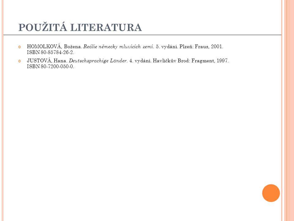 POUŽITÁ LITERATURA HOMOLKOVÁ, Božena. Reálie německy mluvících zemí. 5. vydání. Plzeň: Fraus, 2001. ISBN 80-85784-26-2.