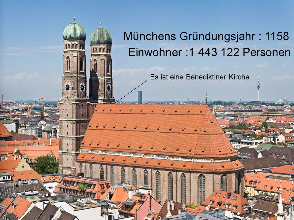 Münchens Gründungsjahr : 1158 Einwohner :1 443 122 Personen