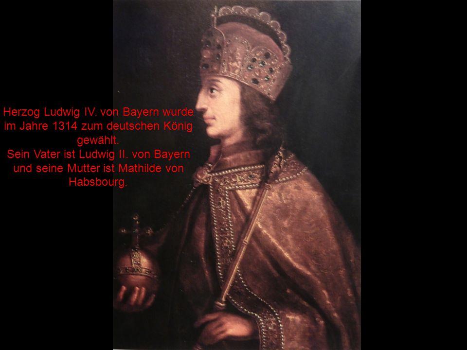 Herzog Ludwig IV Herzog Ludwig IV. von Bayern wurde im Jahre 1314 zum deutschen König gewählt.