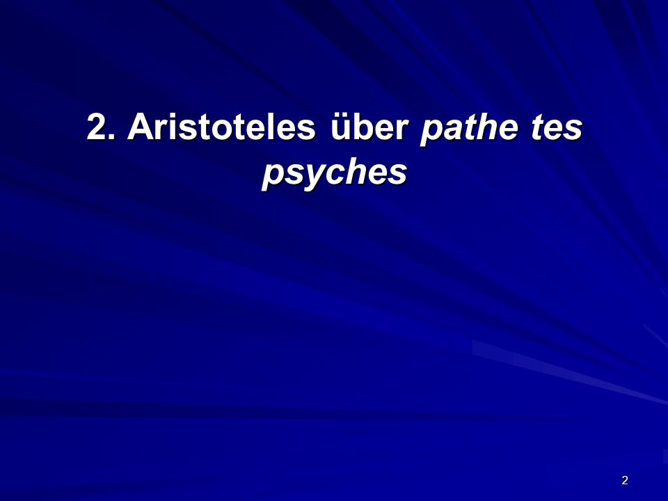 2. Aristoteles über pathe tes psyches