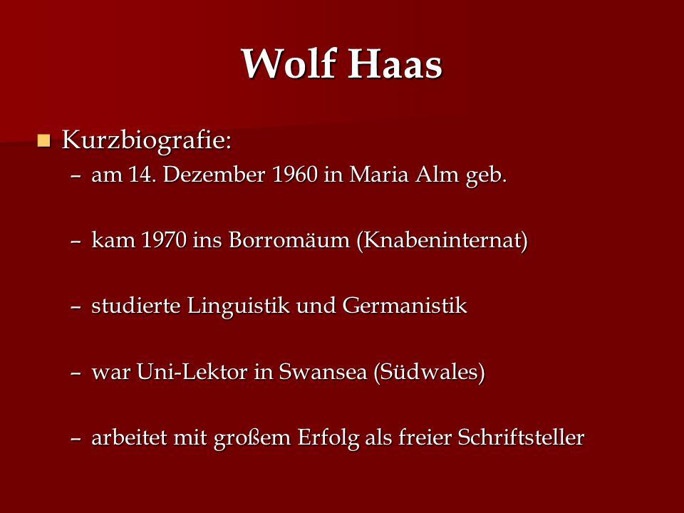 Wolf Haas Kurzbiografie: am 14. Dezember 1960 in Maria Alm geb.