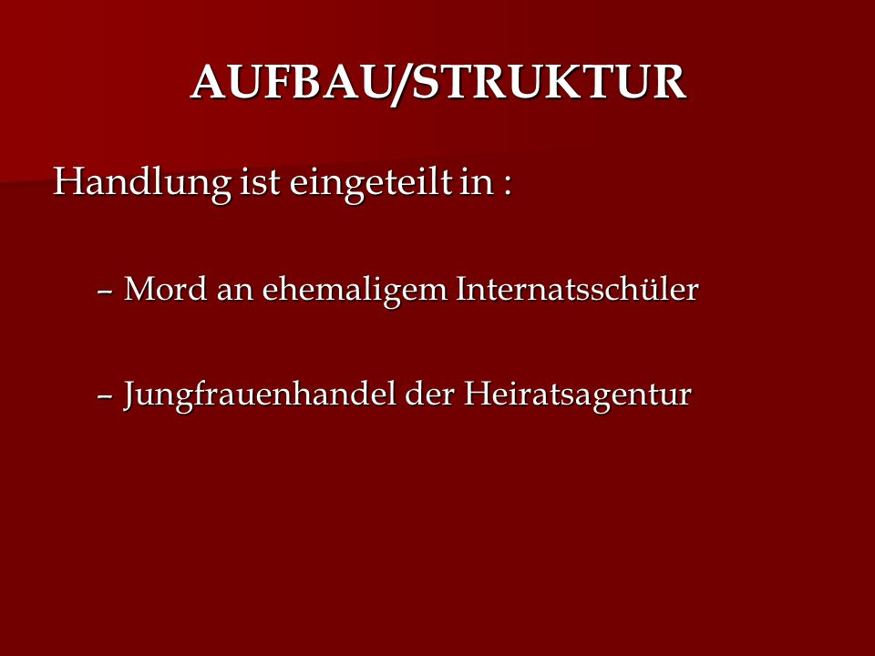 AUFBAU/STRUKTUR Handlung ist eingeteilt in :