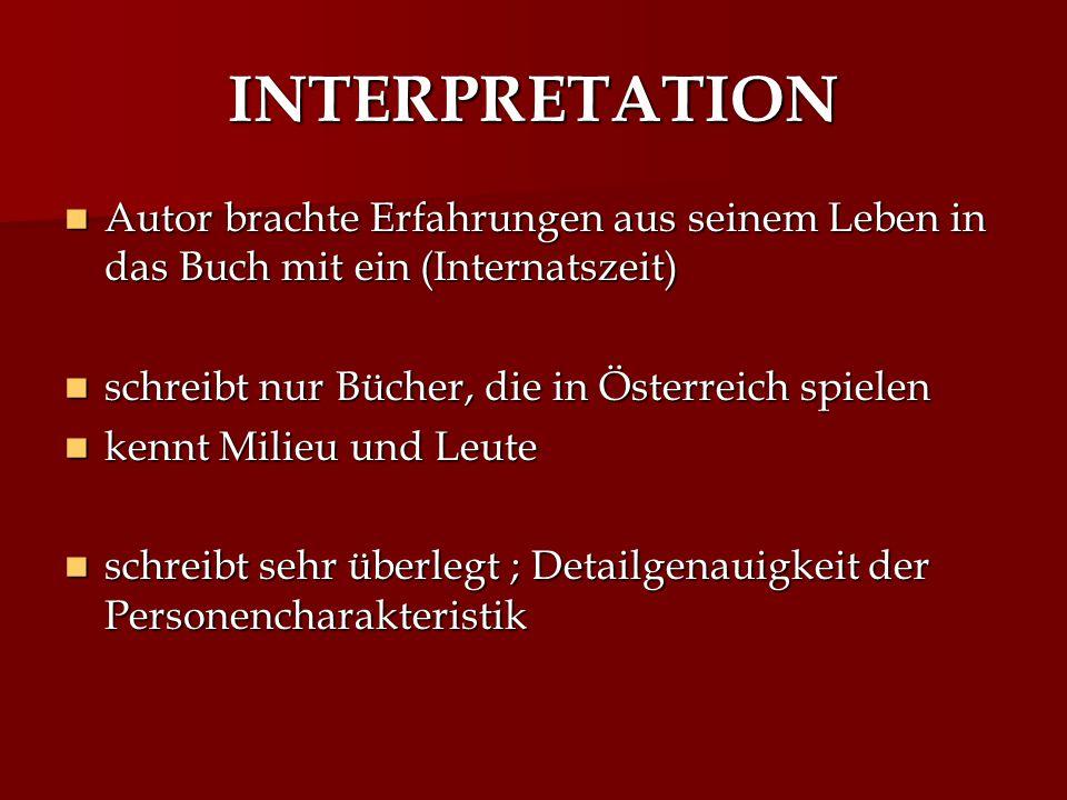 INTERPRETATION Autor brachte Erfahrungen aus seinem Leben in das Buch mit ein (Internatszeit) schreibt nur Bücher, die in Österreich spielen.
