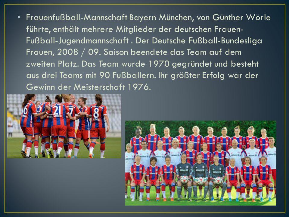 Frauenfußball-Mannschaft Bayern München, von Günther Wörle führte, enthält mehrere Mitglieder der deutschen Frauen-Fußball-Jugendmannschaft .