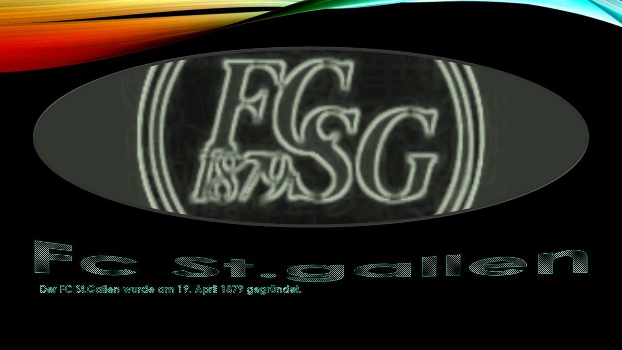 Fc St.gallen Der FC St.Gallen wurde am 19. April 1879 gegründet.
