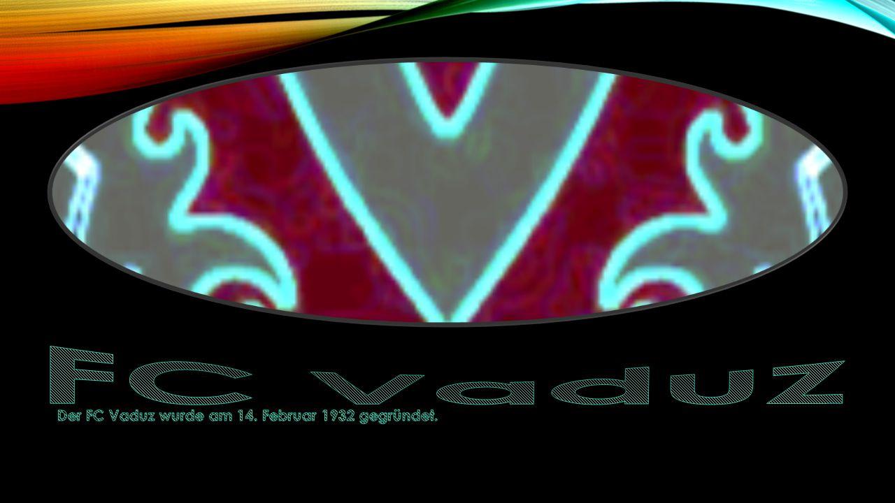 FC Vaduz Der FC Vaduz wurde am 14. Februar 1932 gegründet.