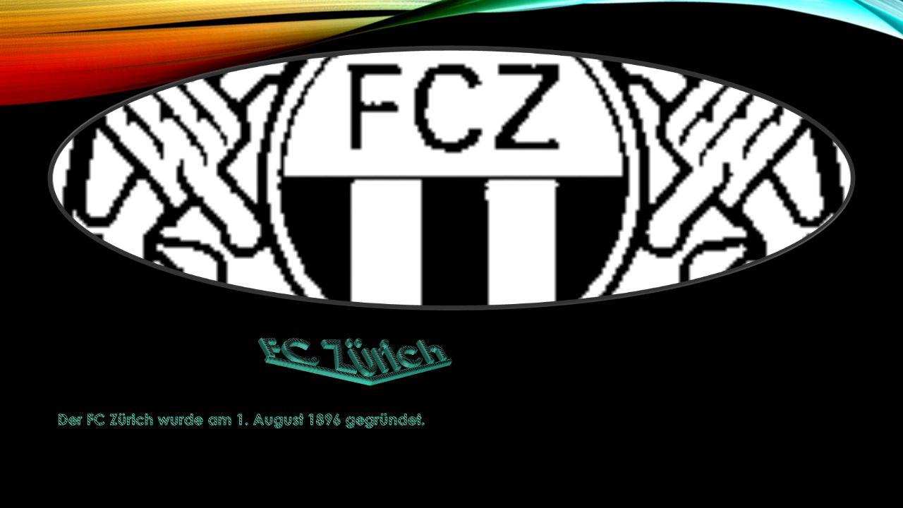 FC Zürich Der FC Zürich wurde am 1. August 1896 gegründet.