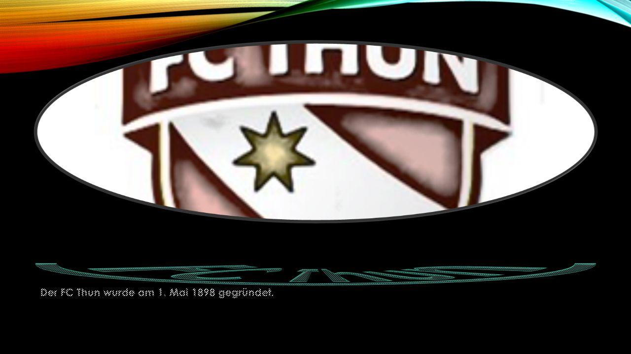 FC Thun Der FC Thun wurde am 1. Mai 1898 gegründet.