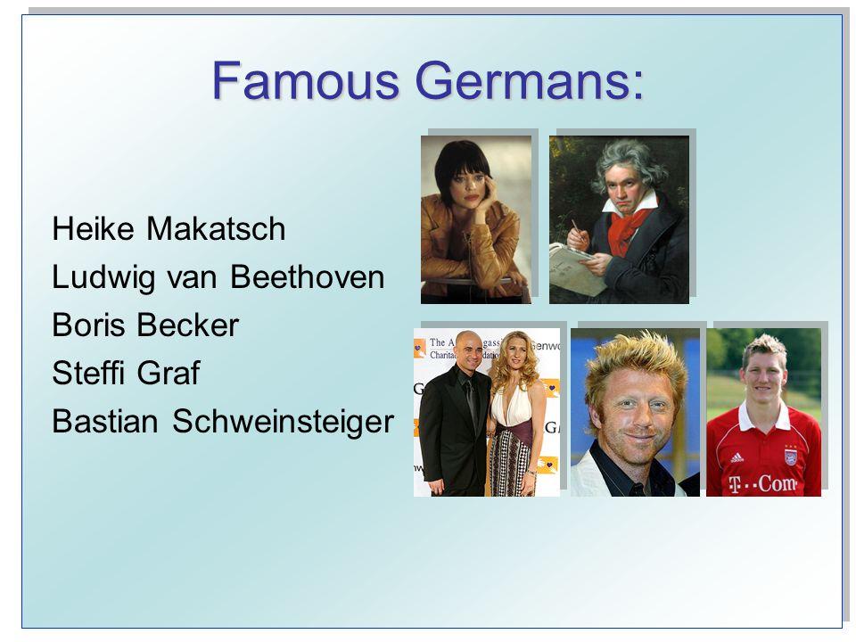 Famous Germans: Heike Makatsch Ludwig van Beethoven Boris Becker