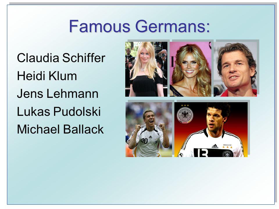 Famous Germans: Claudia Schiffer Heidi Klum Jens Lehmann