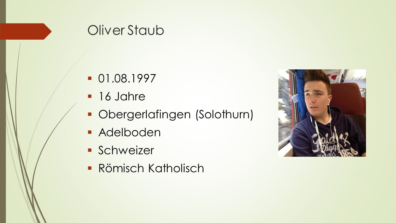 Oliver Staub 01.08.1997 16 Jahre Obergerlafingen (Solothurn) Adelboden