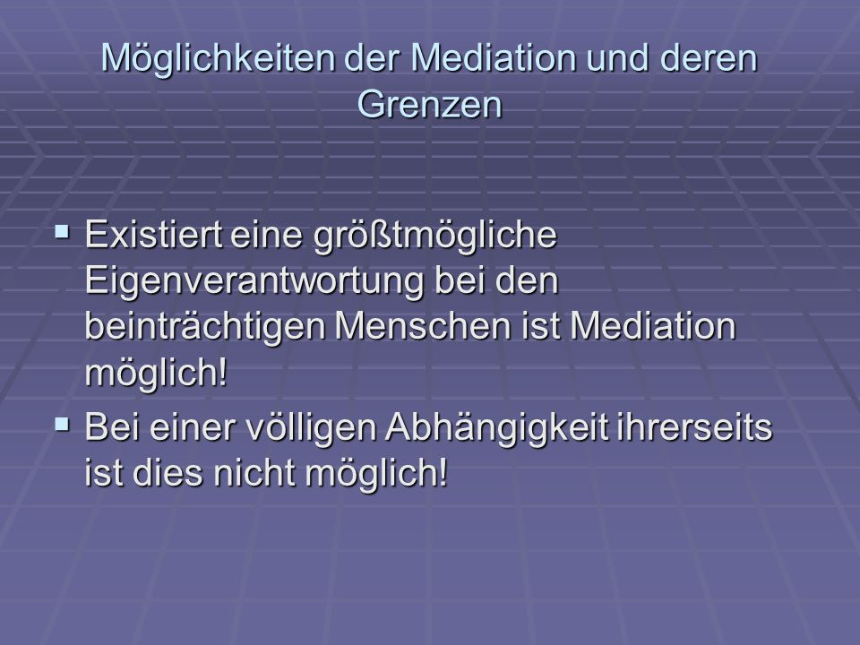 Möglichkeiten der Mediation und deren Grenzen