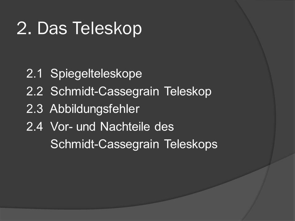 2. Das Teleskop 2.1 Spiegelteleskope 2.2 Schmidt-Cassegrain Teleskop