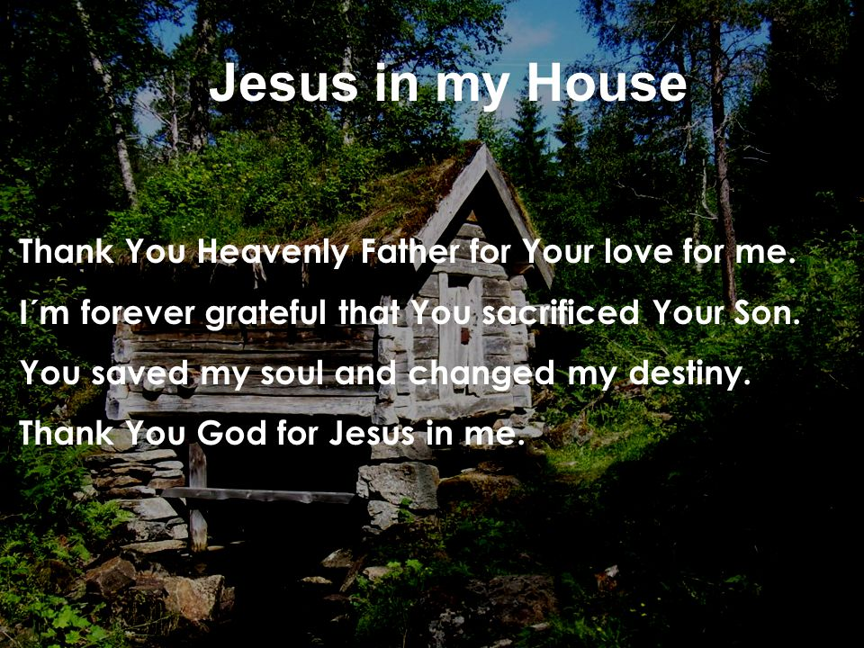 Jesus in my House Thank You Heavenly Father for Your love for me.