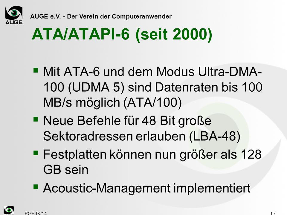 ATA/ATAPI-6 (seit 2000) Mit ATA-6 und dem Modus Ultra-DMA-100 (UDMA 5) sind Datenraten bis 100 MB/s möglich (ATA/100)