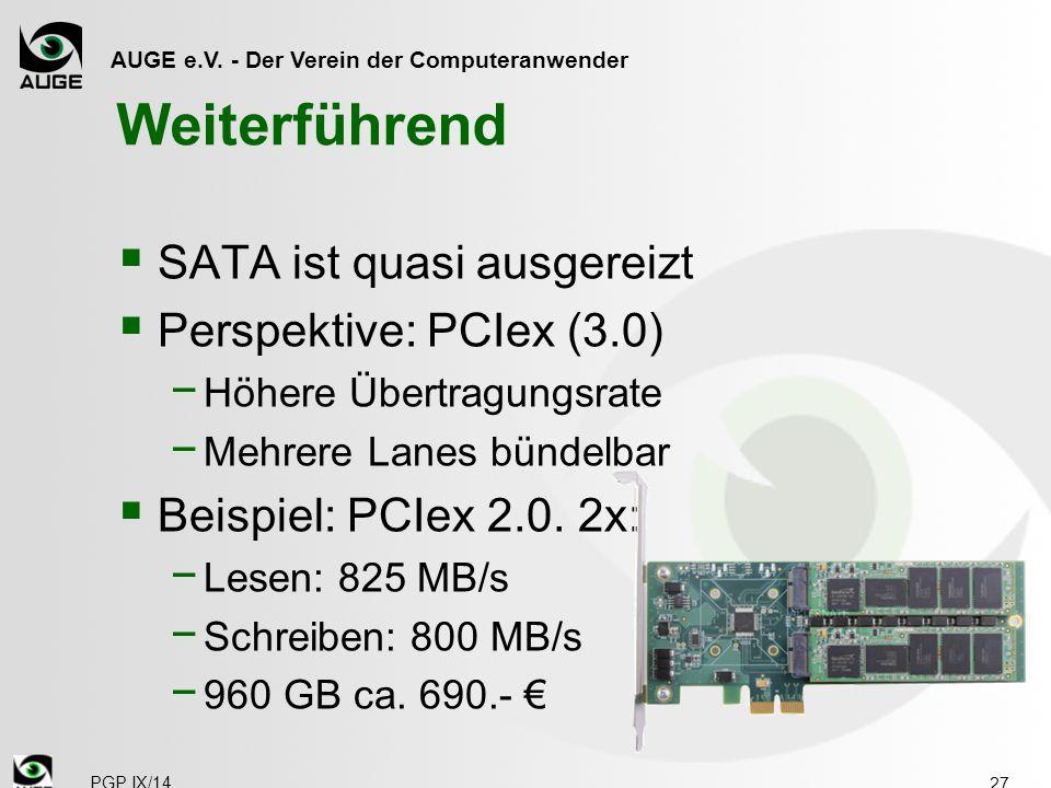 Weiterführend SATA ist quasi ausgereizt Perspektive: PCIex (3.0)