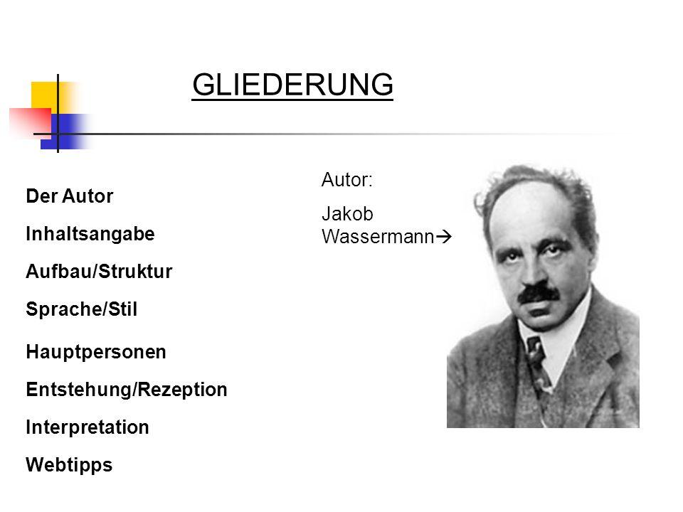 GLIEDERUNG Autor: Jakob Wassermann Der Autor Inhaltsangabe