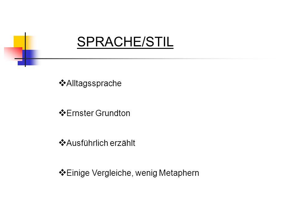 SPRACHE/STIL Alltagssprache Ernster Grundton Ausführlich erzählt