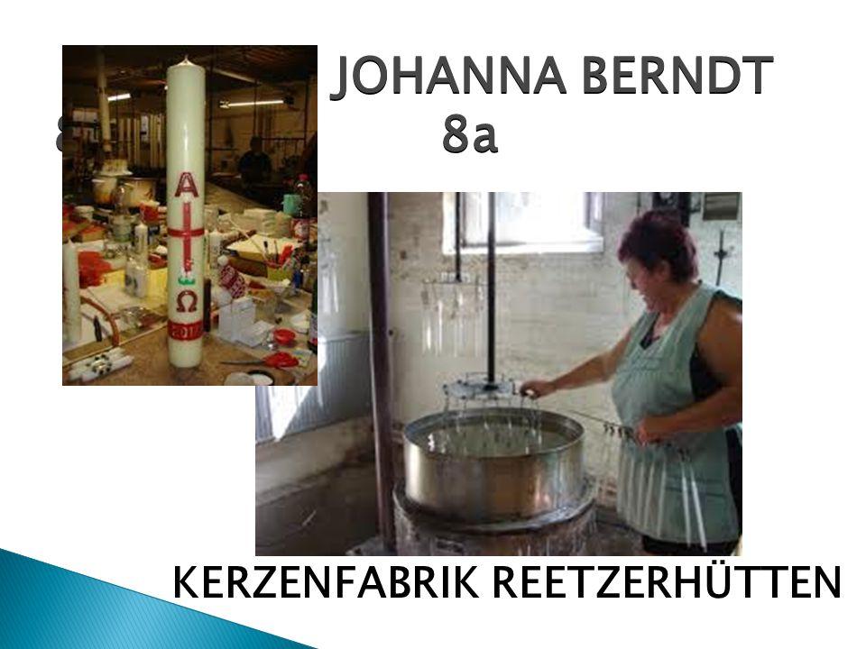 JOHANNA BERNDT 8a 8a KERZENFABRIK REETZERHÜTTEN