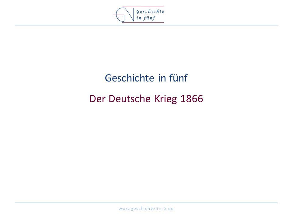 Geschichte in fünf Der Deutsche Krieg 1866