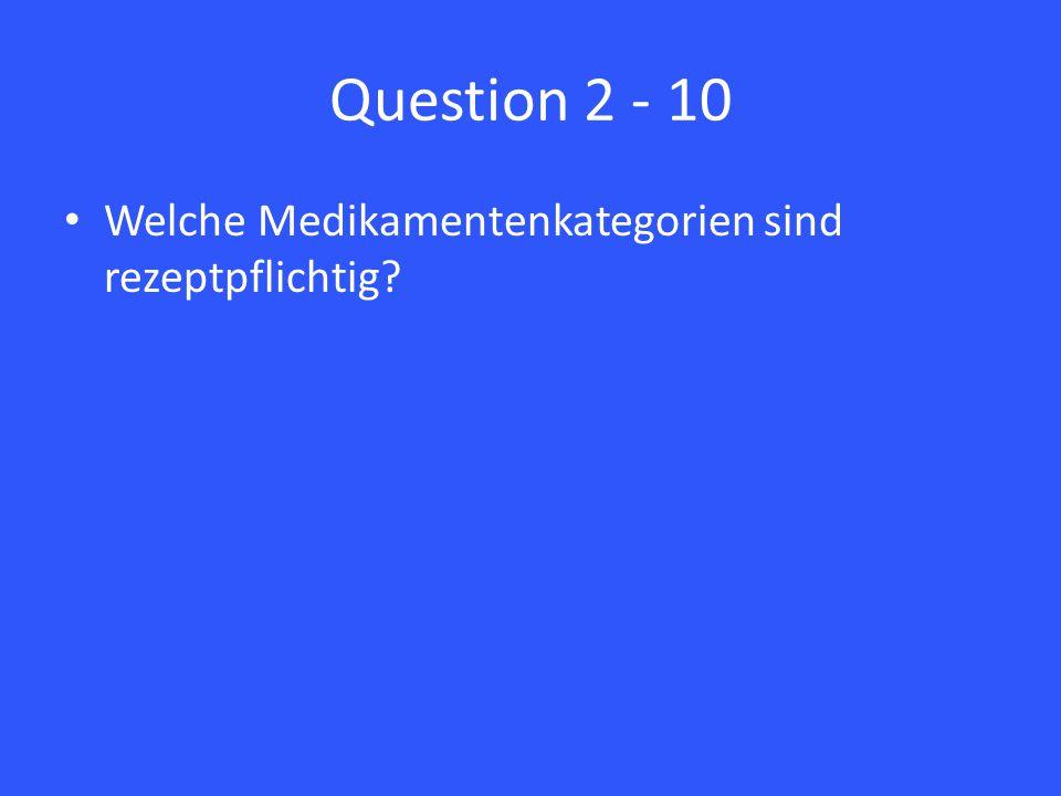 Question 2 - 10 Welche Medikamentenkategorien sind rezeptpflichtig