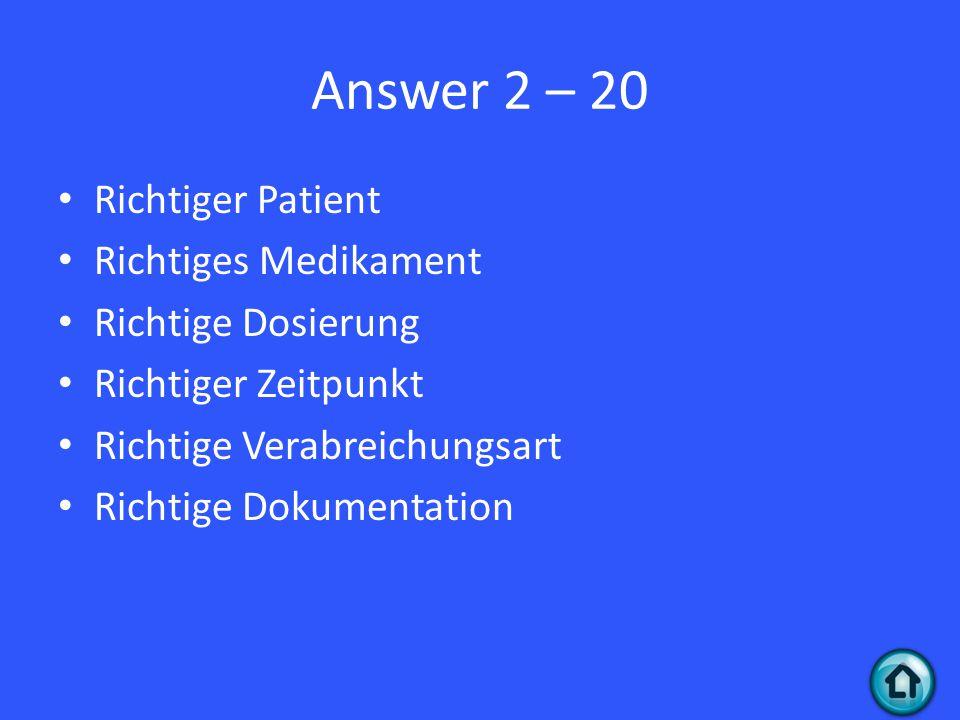 Answer 2 – 20 Richtiger Patient Richtiges Medikament