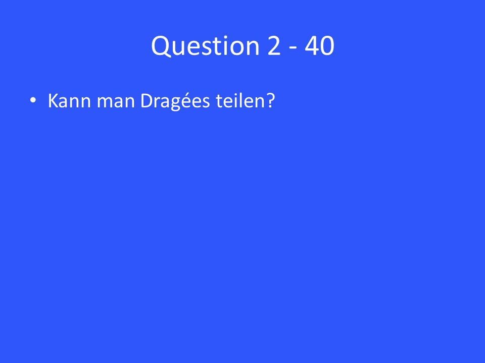 Question 2 - 40 Kann man Dragées teilen