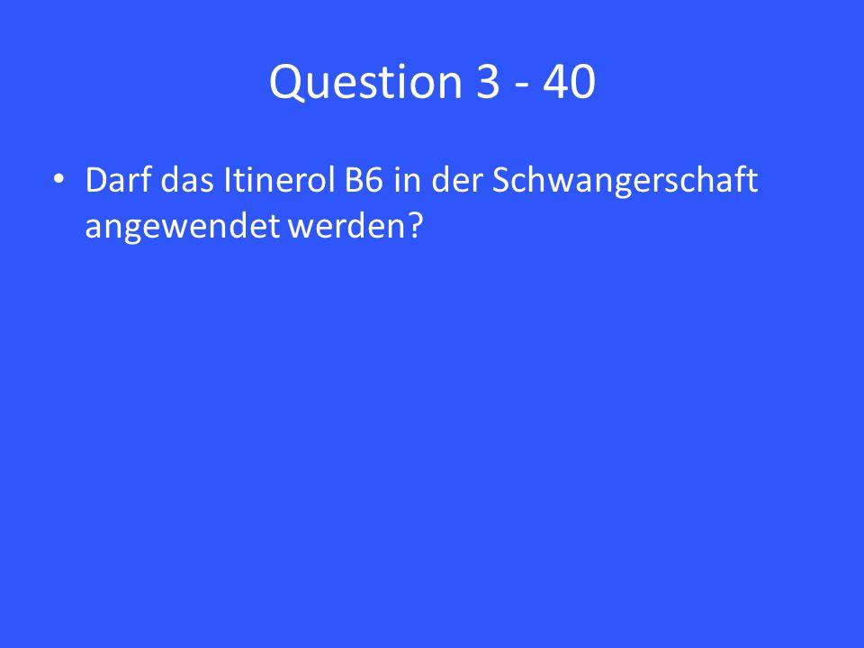 Question 3 - 40 Darf das Itinerol B6 in der Schwangerschaft angewendet werden
