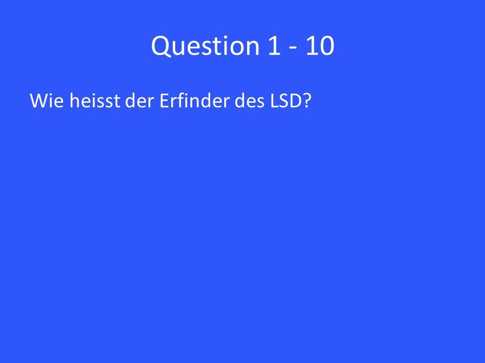 Question 1 - 10 Wie heisst der Erfinder des LSD