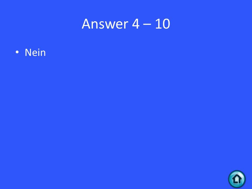 Answer 4 – 10 Nein