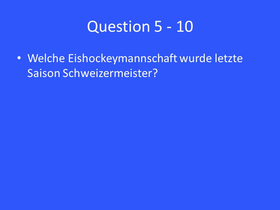 Question 5 - 10 Welche Eishockeymannschaft wurde letzte Saison Schweizermeister