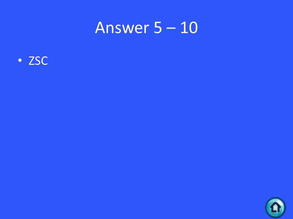 Answer 5 – 10 ZSC