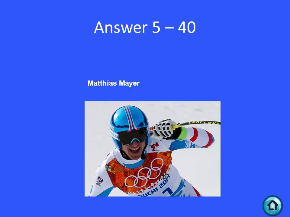 Answer 5 – 40 Matthias Mayer