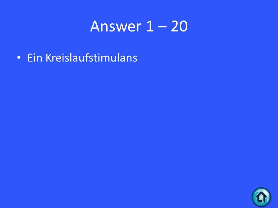 Answer 1 – 20 Ein Kreislaufstimulans