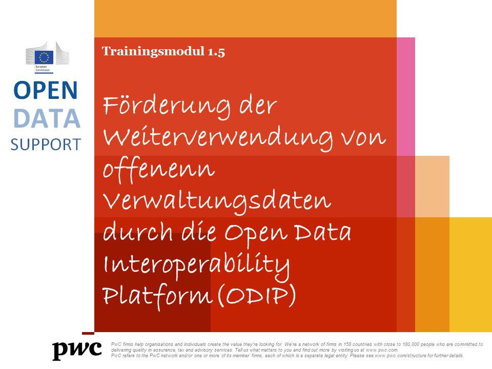 Trainingsmodul 1.5 Förderung der Weiterverwendung von offenenn Verwaltungsdaten durch die Open Data Interoperability Platform(ODIP)