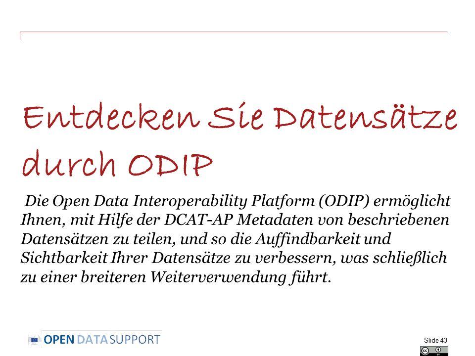 Entdecken Sie Datensätze durch ODIP Die Open Data Interoperability Platform (ODIP) ermöglicht Ihnen, mit Hilfe der DCAT-AP Metadaten von beschriebenen Datensätzen zu teilen, und so die Auffindbarkeit und Sichtbarkeit Ihrer Datensätze zu verbessern, was schließlich zu einer breiteren Weiterverwendung führt.