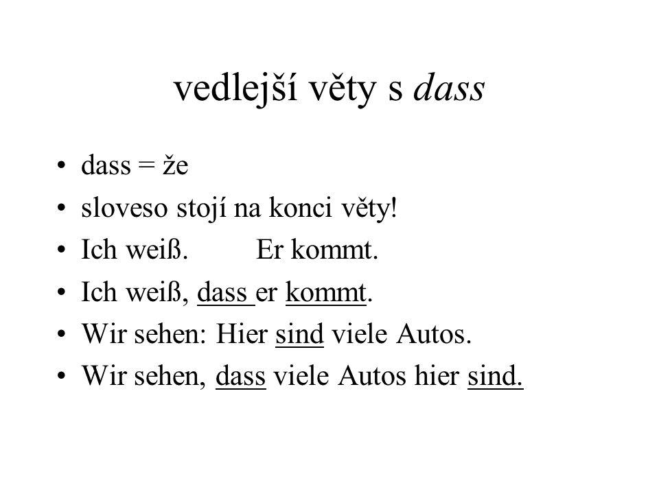 vedlejší věty s dass dass = že sloveso stojí na konci věty!