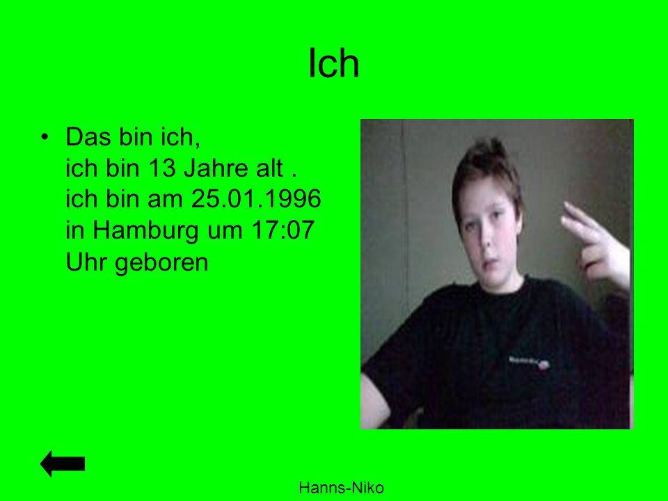 Ich Das bin ich, ich bin 13 Jahre alt . ich bin am 25.01.1996 in Hamburg um 17:07 Uhr geboren.