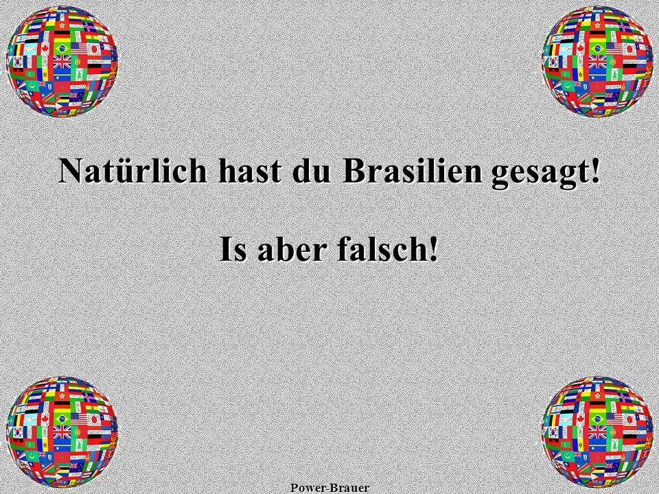 Natürlich hast du Brasilien gesagt!
