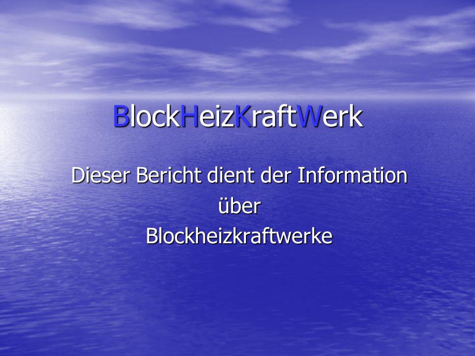 Dieser Bericht dient der Information über Blockheizkraftwerke