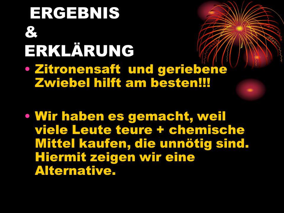ERGEBNIS & ERKLÄRUNG Zitronensaft und geriebene Zwiebel hilft am besten!!!