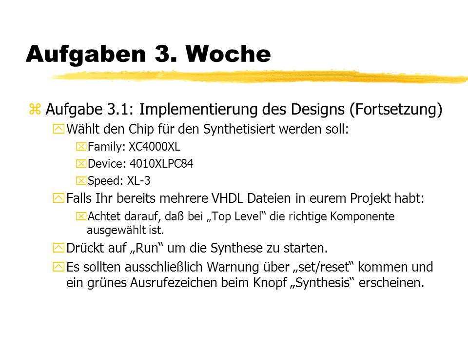 Aufgaben 3. Woche Aufgabe 3.1: Implementierung des Designs (Fortsetzung) Wählt den Chip für den Synthetisiert werden soll: