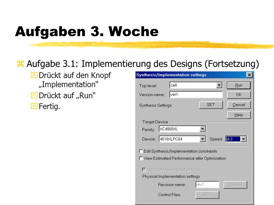"""Aufgaben 3. Woche Aufgabe 3.1: Implementierung des Designs (Fortsetzung) Drückt auf den Knopf """"Implementation"""