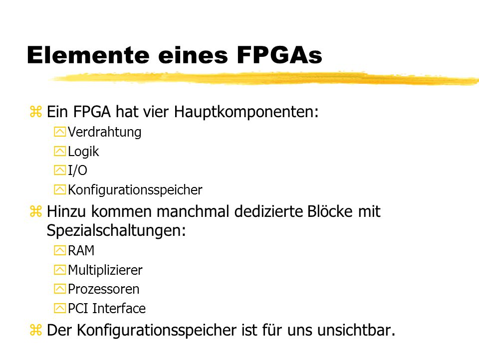 Elemente eines FPGAs Ein FPGA hat vier Hauptkomponenten: