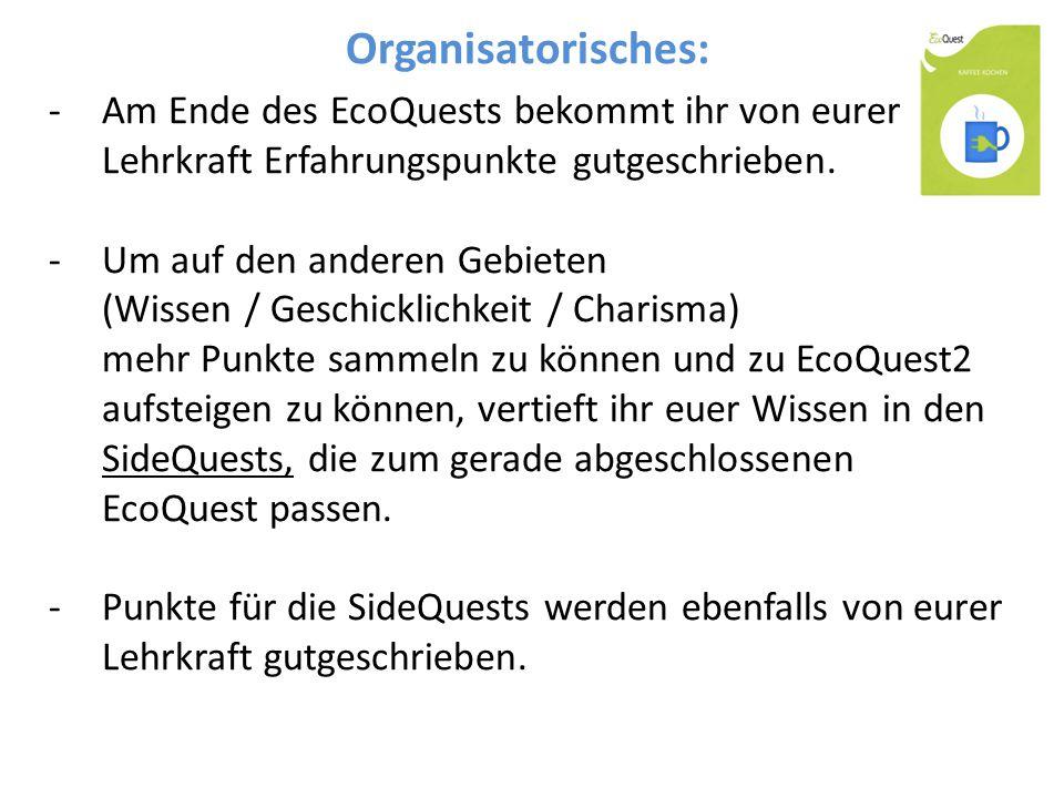 Organisatorisches: Am Ende des EcoQuests bekommt ihr von eurer Lehrkraft Erfahrungspunkte gutgeschrieben.