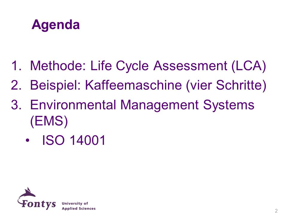 Agenda Methode: Life Cycle Assessment (LCA) Beispiel: Kaffeemaschine (vier Schritte) Environmental Management Systems (EMS)