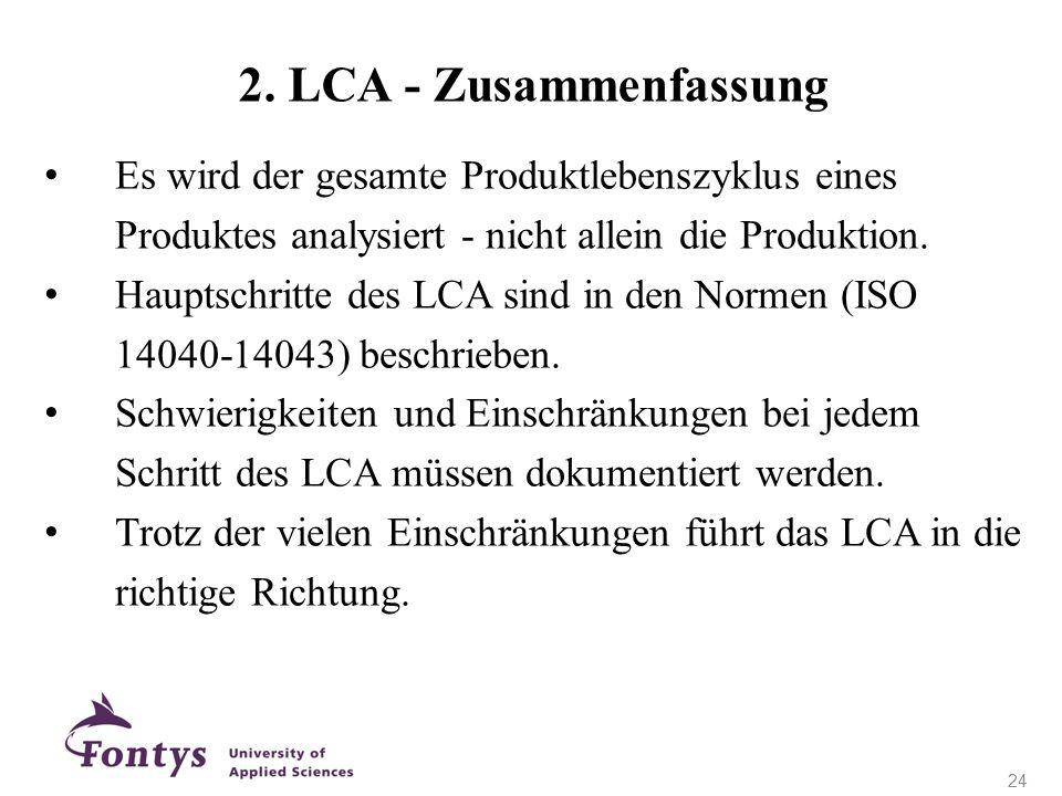 2. LCA - Zusammenfassung Es wird der gesamte Produktlebenszyklus eines Produktes analysiert - nicht allein die Produktion.