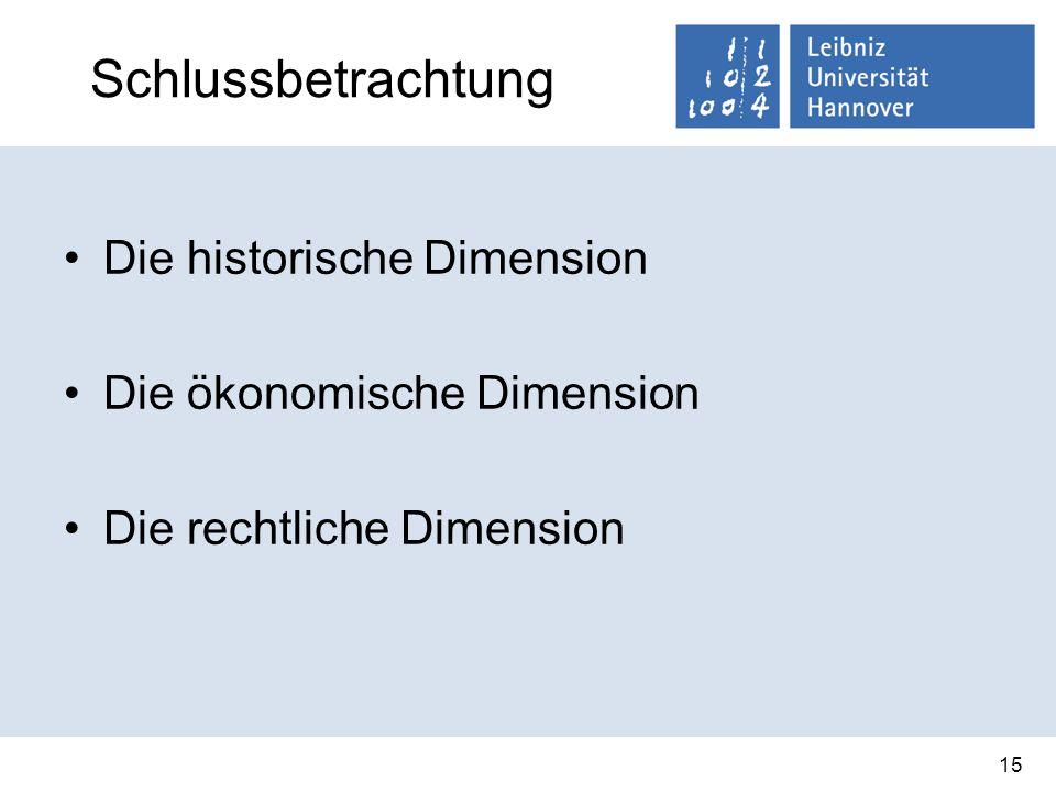 Schlussbetrachtung Die historische Dimension Die ökonomische Dimension