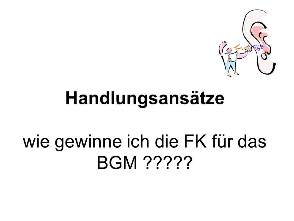 Handlungsansätze wie gewinne ich die FK für das BGM